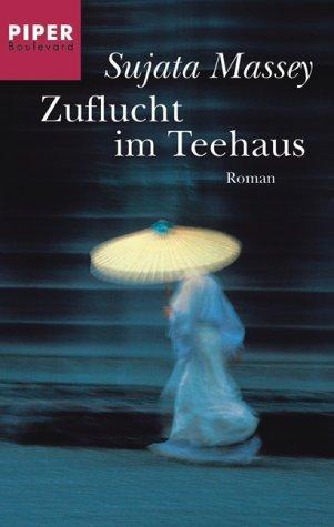 Zuflucht Im Teehaus. Roman  by  Sujata Massey