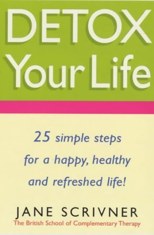 Detox Your Life: 25 Simple Steps for a Happy, Healthy and Refreshed Life! Jane Scrivner