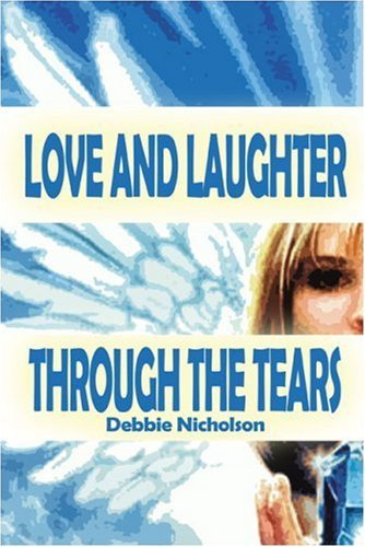 Love And Laughter Through The Tears  by  Debbie Nicholson