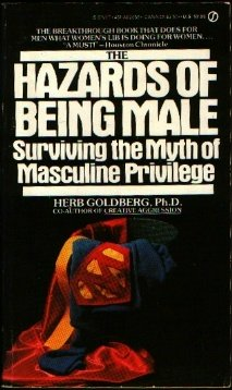 Hazards of Being Male: Surviving the Myth of Masculine Privilege  by  Herb Goldberg