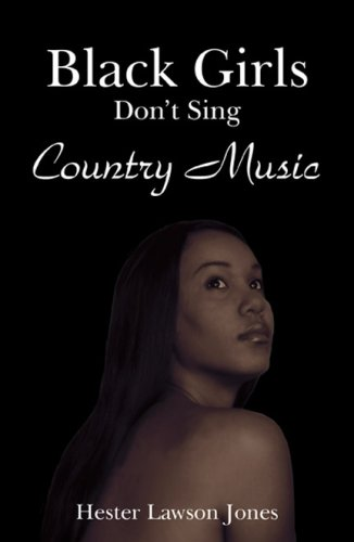Black Girls Dont Sing Country Music  by  Hester Lawson Jones