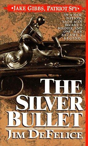 The Silver Bullet: Jake Gibbs, Patriot Spy Jim DeFelice
