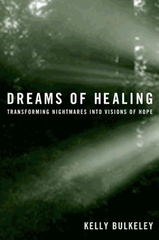 Dreams Of Healing: Transforming Nightmares Into Visions Of Hope Kelly Bulkeley