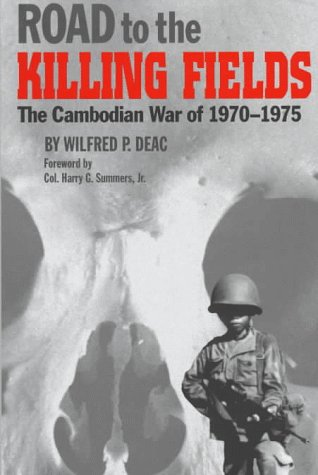 Road to the Killing Fields: The Cambodian War of 1970-1975  by  Wilfred P. Deac