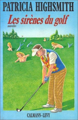 Les Sirènes du Golf - Nouvelles  by  Patricia Highsmith