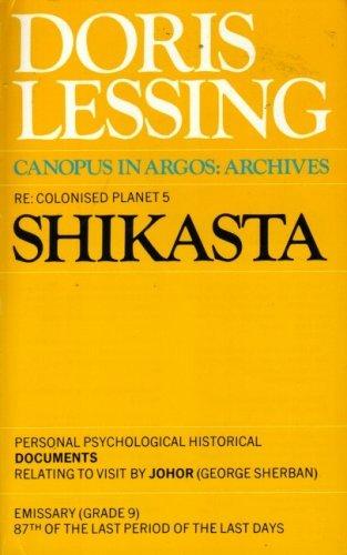 Shikasta: Re-colonised Planet 5 (Canopus in Argos) Doris Lessing