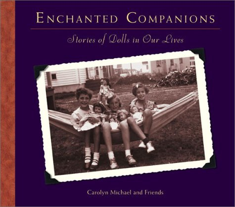 Enchanted Companions: Stories Of Dolls In Our Lives  by  Carolyn Michael