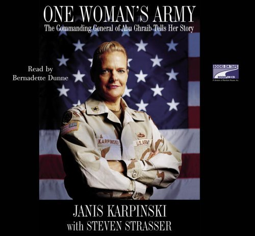 One Womans Army: The Commanding General of Abu Ghraib Tells Her Story  by  Janis Karpinski