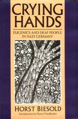 Crying Hands: Eugenics and Deaf People in Nazi Germany Horst Biesold