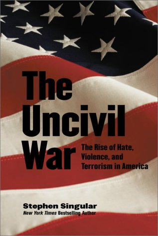 The Uncivil War: The Rise of Hate, Violence, and Terrorism in America  by  Stephen Singular