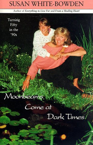 Moonbeams Come at Dark Times: Turning 50 in the 90s  by  Susan White-Bowden