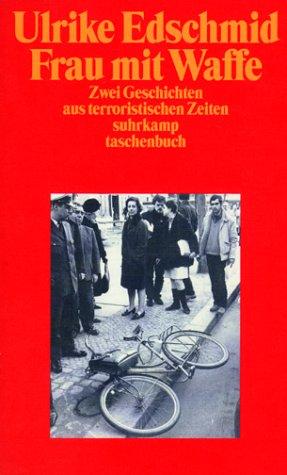 Frau Mit Waffe. Zwei Geschichten Aus Terroristischen Zeiten  by  Ulrike Edschmid