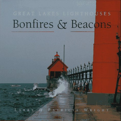 Bonfires and Beacons: Great Lakes Lighthouses Larry Wright