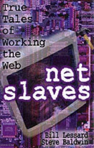 Net Slaves: True Tales Of Working The Web  by  Bill Lessard