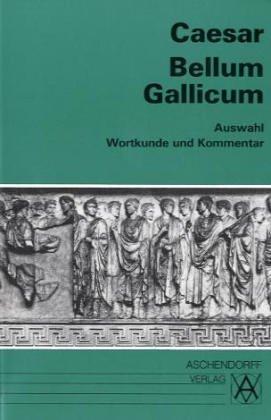 Bellum Gallicum. Wortkunde und Kommentar  by  Gaius Iulius Caesar