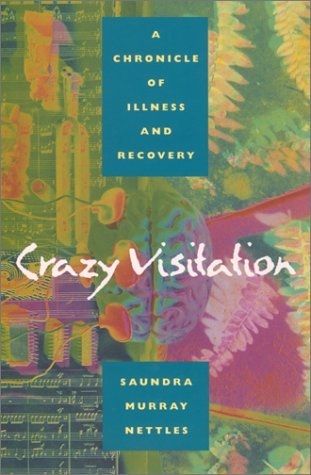 Crazy Visitation: A Chronicle of Illness and Recovery Saundra Murray Nettles