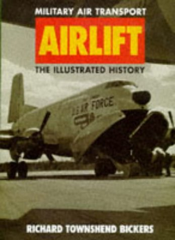 Airlift Military Air Transport: The Illustrated History  by  Richard Townshend Bickers