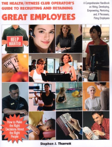 The Health/Fitness Club Operators Guide to Great Employees: How to Make the Right Decisions about the Right People: A Comprehensive Handbook for Heal  by  Stephen J. Tharrett