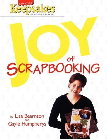 Joy of Scrapbooking: Creating Keepsakes Lisa Bearnson