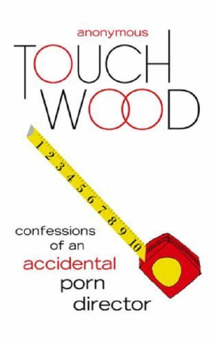 Touch Wood: Confessions of an Accidental Porn Director  by  Anonymous