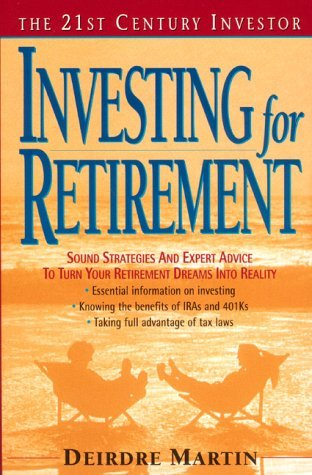 The 21st Century Investor: Investing for Retirement: Sound Strategies and Expert Advice to Turn Your Retirement Dreams into Reality  by  Deirdre   Martin