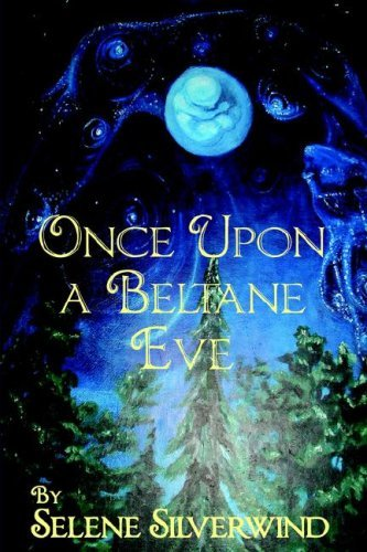 Once Upon a Beltane Eve Selene Silverwind