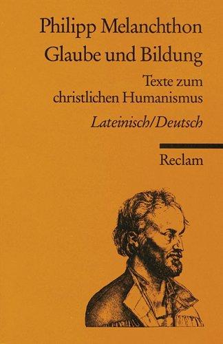 Glaube und Bildung Philipp Melanchthon
