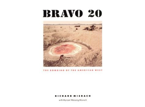 Bravo 20: The Bombing Of The American West Richard Misrach