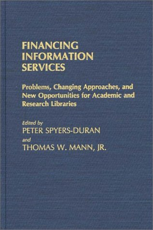 Financing Information Services: Problems, Changing Approaches, And New Opportunities For Academic And Research Libraries  by  Peter Spyers-Duran
