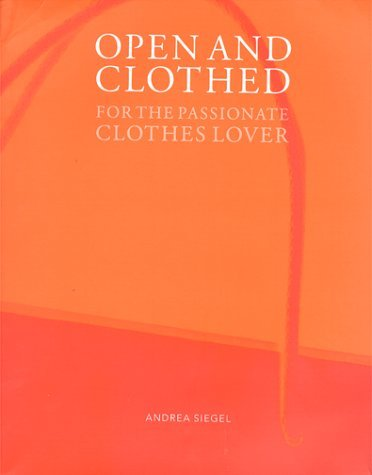 Open and Clothed: For the Passionate Clothes Lover Andrea Siegel