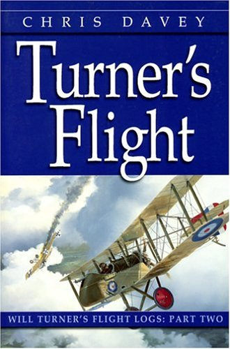 Turners Flight (The Will Turner Flight Logs, Vol. 2) (Davey, Chris, Will Turners Flight Logs, Pt. 2,) (Davey, Chris, Will Turners Flight Logs, Pt. 2,) Chris Davey