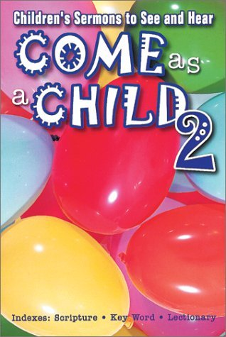 Come As A Child: Childrens Sermons To See And Hear  by  Scott Sinclair