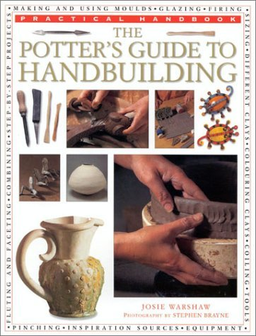 The Potters Guide To Handbuilding (Practical Handbooks (Lorenz)) Josie Warshaw