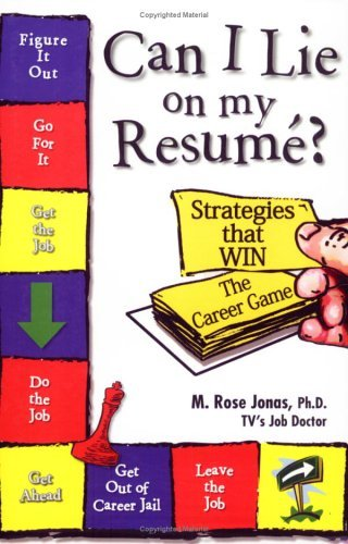 Can I Lie on My Resume?: Strategies That Win the Career Game Rose Jonas