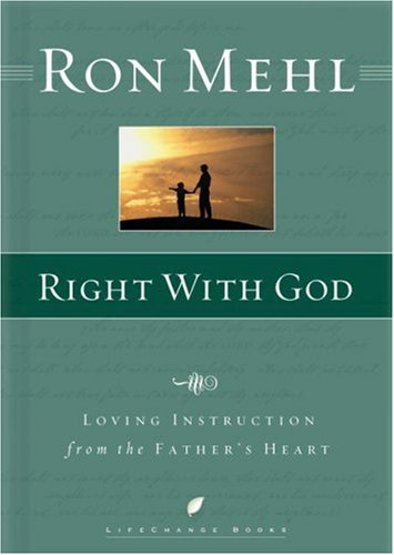 Right with God: Loving Instruction from the Fathers Heart (LifeChange Books)  by  Ron Mehl