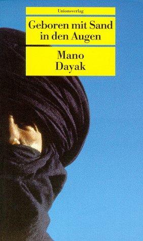 Geboren mit Sand in den Augen. Die Autobiographie des Führers der Tuareg-Rebellen. Mano Dayak