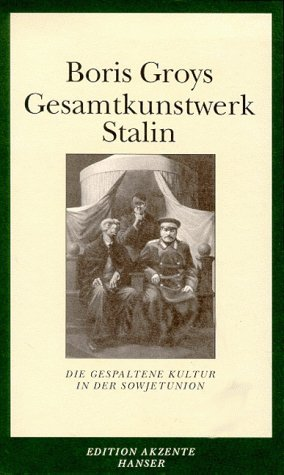 Gesamtkunstwerk Stalin : die gespaltene Kultur in der Sowjetunion Boris Grojs