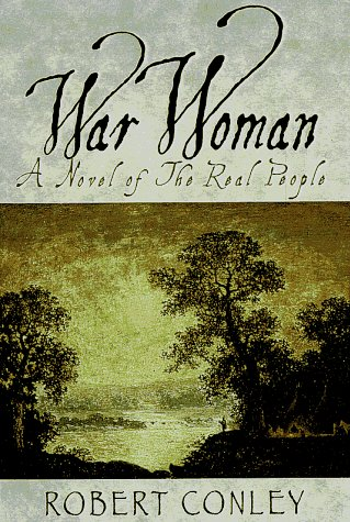 War Woman: A Novel of the Real People  by  Robert J. Conley