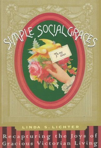 Simple Social Graces: Recapturing the Lost Art of Gracious Victorian Living  by  Linda S. Lichter