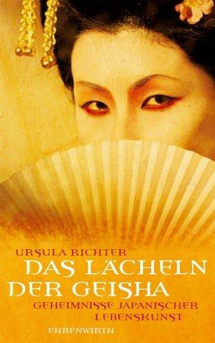 Das Lächeln der Geisha: Geheimnisse japanischer Lebenskunst  by  Ursula Richter