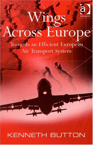 Wings Across Europe: Towards An Efficient European Air Transport System  by  Kenneth J. Button