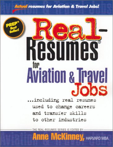 Real Resumes For Aviation & Travel Jobs: Including Real Resumes Used To Change Careers And Transfer Skills To Other Industries (Real Resumes Series)  by  Anne McKinney
