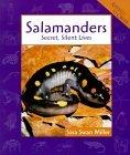 Salamanders: Secret, Silent Lives Sara Swan Miller