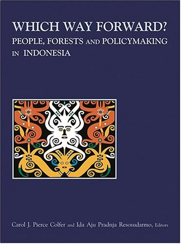 Which Way Forward?: People, Forests, And Policymaking In Indonesia  by  Carol J. Pierce Colfer