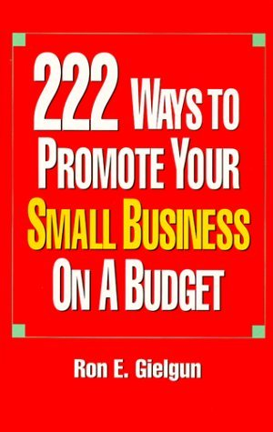 222 Ways To Promote Your Small Business On A Budget  by  Ron E. Gielgun