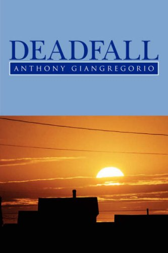 Deadfall  by  Anthony Giangregorio