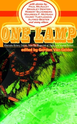 One Lamp: Alternate History Stories from The Magazine of Fantasy and Science Fiction  by  Gordon Van Gelder