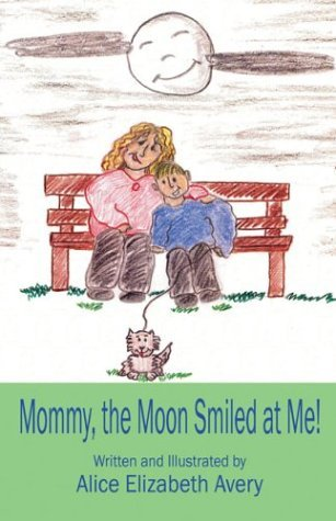 Mommy, the Moon Smiled at Me! Alice Elizabeth Avery
