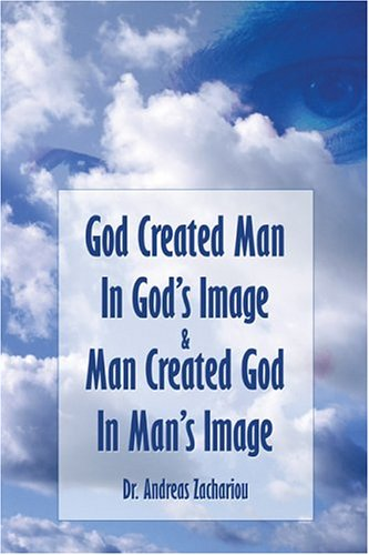 God Created Man in Gods Image and Man Created God in Mans Image  by  Andreas Zachariou