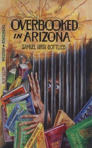 Overbooked in Arizona  by  Samuel Hirsh Gottlieb